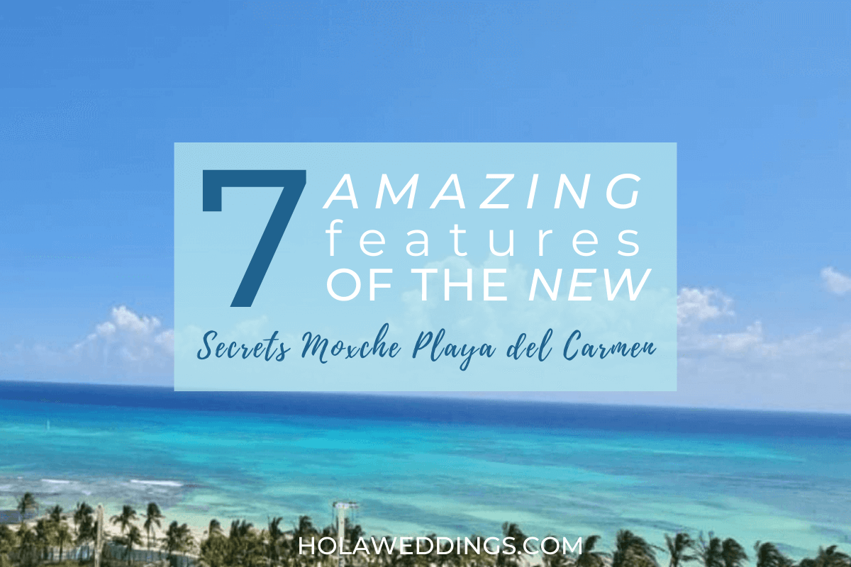 Blog cover with title 7 amazing features of new secrets moxche playa del carmen